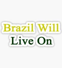 Brazil Will Live On Sticker