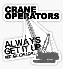 Crane Operators Always Get It Up Sticker