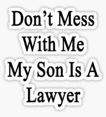 Don't Mess With Me My Son Is A Lawyer  Sticker