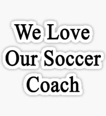 We Love Our Soccer Coach Sticker