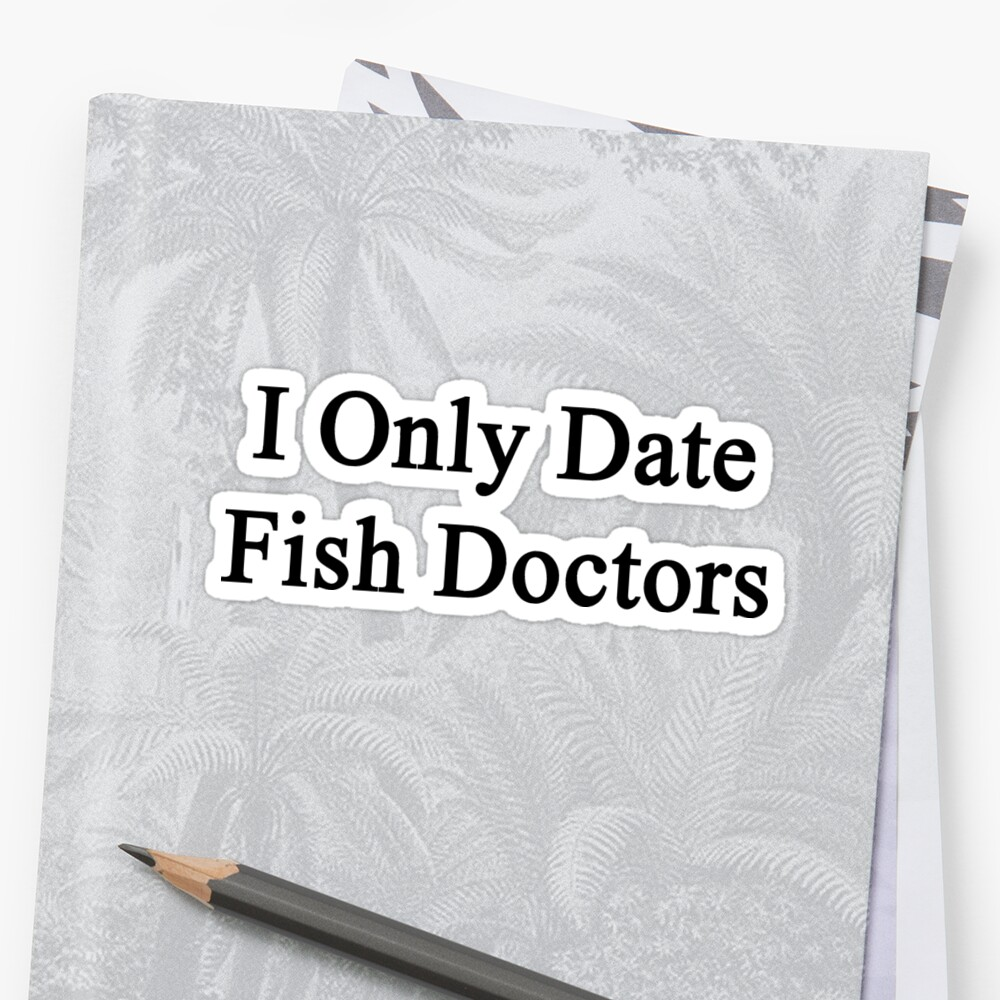 I Only Date Fish Doctors  by supernova23
