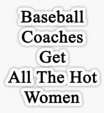 Baseball Coaches Get All The Hot Women Sticker