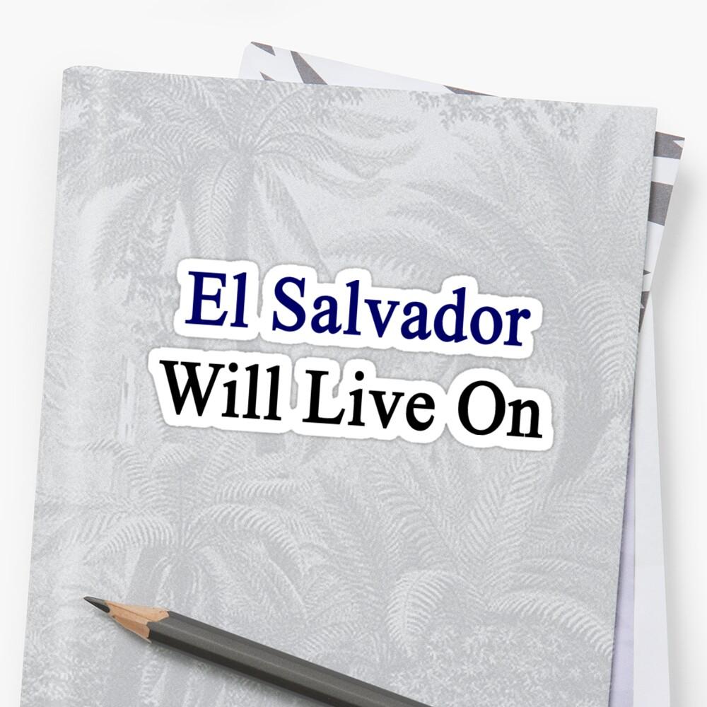 El Salvador Will Live On by supernova23