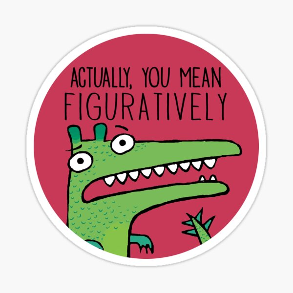 Actually, You Mean Figuratively. Sticker