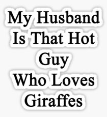 My Husband Is That Hot Guy Who Loves Giraffes  Sticker
