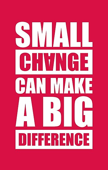 """""""Small Changes Can Make A Big Difference - Gym"""