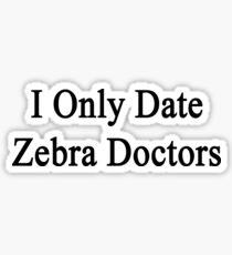 I Only Date Zebra Doctors  Sticker