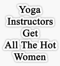Yoga Instructors Get All The Hot Women  Sticker