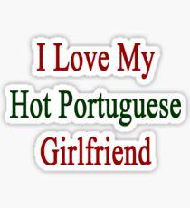 I Love My Hot Portuguese Girlfriend  Sticker