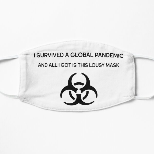 I survived a global pandemic and all I got is this lousy mask Mask