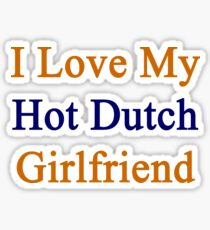 I Love My Hot Dutch Girlfriend  Sticker