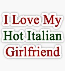 I Love My Hot Italian Girlfriend  Sticker