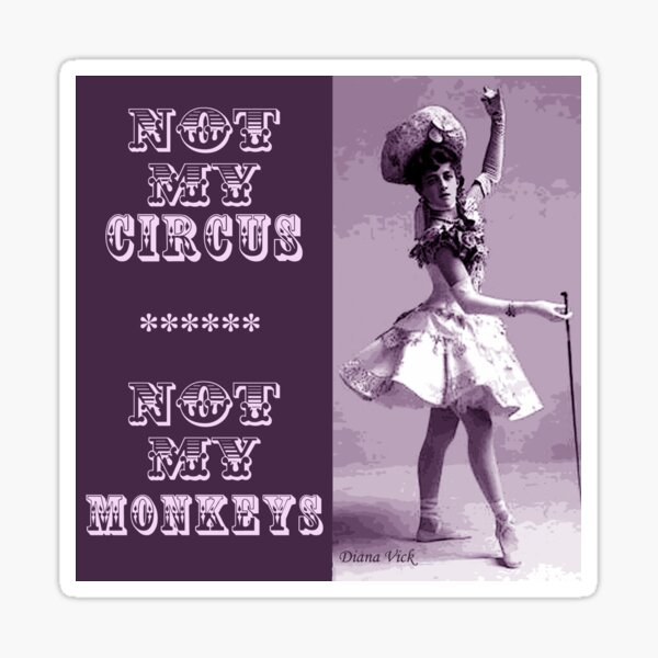 Not My Circus Sticker Sticker