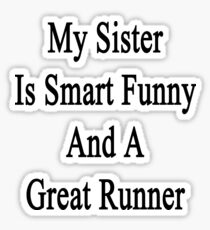 My Sister Is Smart Funny And A Great Runner  Sticker