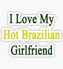 I Love My Hot Brazilian Girlfriend  Sticker