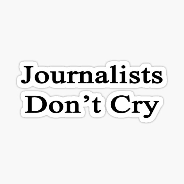 Journalists Don't Cry  Sticker
