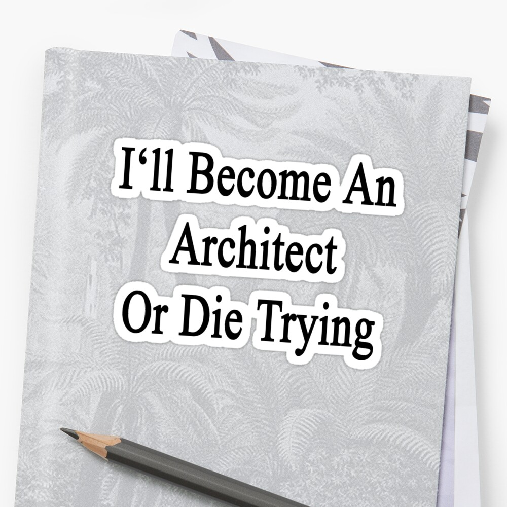 I'll Become An Architect Or Die Trying  Sticker