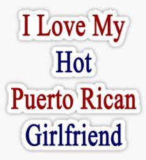 I Love My Hot Puerto Rican Girlfriend  Sticker