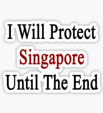 I Will Protect Singapore Until The End  Sticker