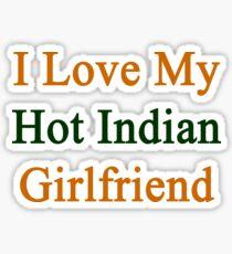 I Love My Hot Indian Girlfriend  Sticker