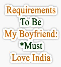 Requirements To Be My Boyfriend: *Must Love India  Sticker