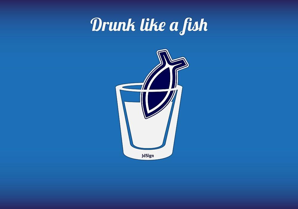 Drunk like a fish by jdshock