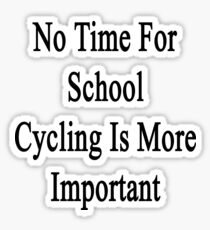 No Time For School Cycling Is More Important  Sticker