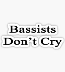 Bassists Don't Cry  Sticker