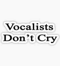 Vocalists Don't Cry  Sticker