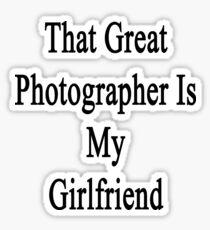 That Great Photographer Is My Girlfriend  Sticker
