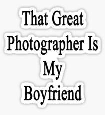 That Great Photographer Is My Boyfriend  Sticker