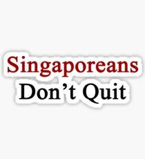Singaporeans Don't Quit  Sticker