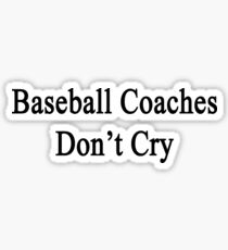 Baseball Coaches Don't Cry  Sticker