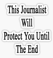 This Journalist Will Protect You Until The End  Sticker