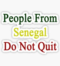 People From Senegal Do Not Quit  Sticker
