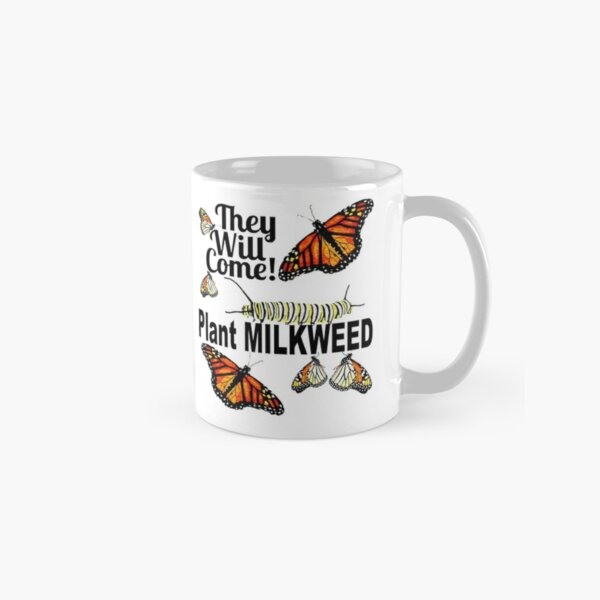 Monarch Butterfly Mug - They Will Come Plant Milkweed Classic Mug