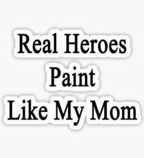 Real Heroes Paint Like My Mom  Sticker