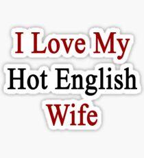 I Love My Hot English Wife  Sticker