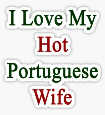 I Love My Hot Portuguese Wife  Sticker
