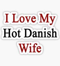 I Love My Hot Danish Wife  Sticker