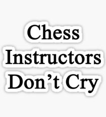 Chess Instructors Don't Cry  Sticker