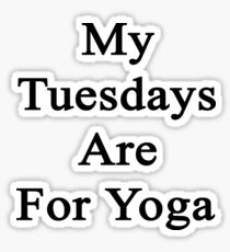 My Tuesdays Are For Yoga  Sticker