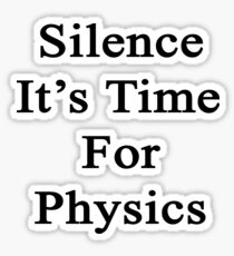 Silence It's Time For Physics  Sticker