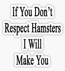 If You Don't Respect Hamsters I Will Make You  Sticker