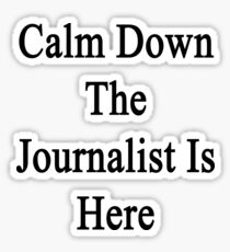 Calm Down The Journalist Is Here  Sticker