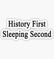 History First Sleeping Second  Sticker