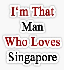 I'm That Man Who Loves Singapore  Sticker