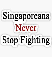 Singaporeans Never Stop Fighting  Sticker