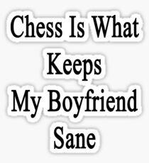 Chess Is What Keeps My Boyfriend Sane  Sticker