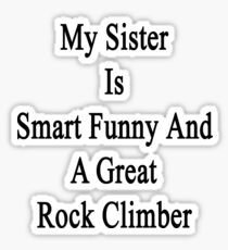 My Sister Is Smart Funny And A Great Rock Climber  Sticker